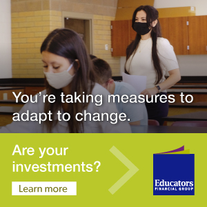 Educators Financial Group. You're taking measures to adapt to change. Are your investments?