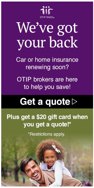 We've got your back! Car or home insurance renewing soon? OTIP brokers are here to help you save!
