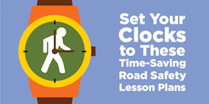 Set Your Clock to These Time-SAving Road Safety Lesson Plans